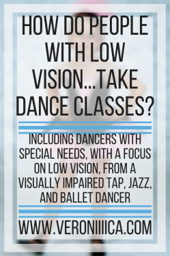 How do people with low vision take dance classes? From a visually impaired tap, jazz, and ballet dancer. www.veroniiiica.org