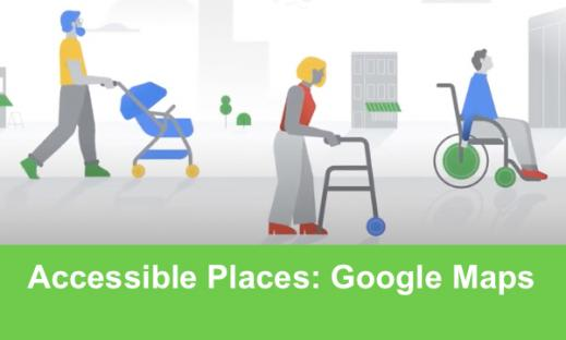 """Cartoon image of Mac pushing a stroller, woman with walker and man in a wheelchair  and """"Accessible Places: Google Maps"""""""