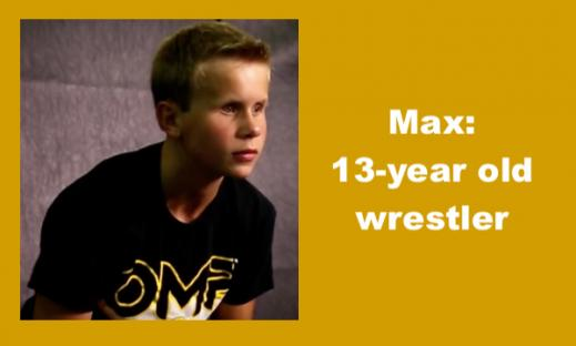 "Photo of Max in wrestling position and text, ""Max: 13-year old wrestler"""