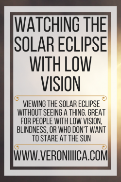 Watching the Solar Eclipse with Low Vision. www.veroniiiica.org