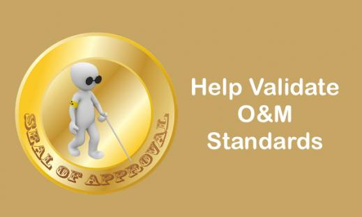 """Image of cartoon O&M character walking with a cane in a circle with """"seal of approval"""" and text, """"Help Validate O&M Standards"""""""