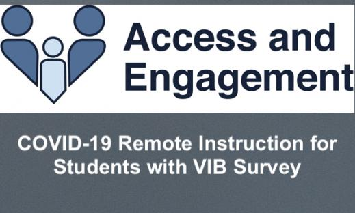 """Access and Engagement logo and text, """"COVID-19 Remote Instruction for Students with VIB Survey"""""""