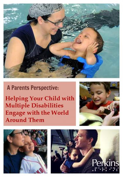 A Parent's Perspective: Helping Your Child with Multiple Disabilities Engage with the World Around Them.
