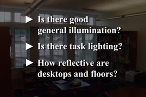 Is there good general illumination? Is there task lighting? How reflective are desktops and floors?