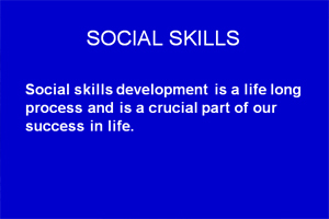 Social skills development is a life-long process.