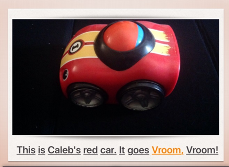 "Photo of child's red car toy with the text, ""This is Caleb's red car. It goes Vroom, Vroom!"