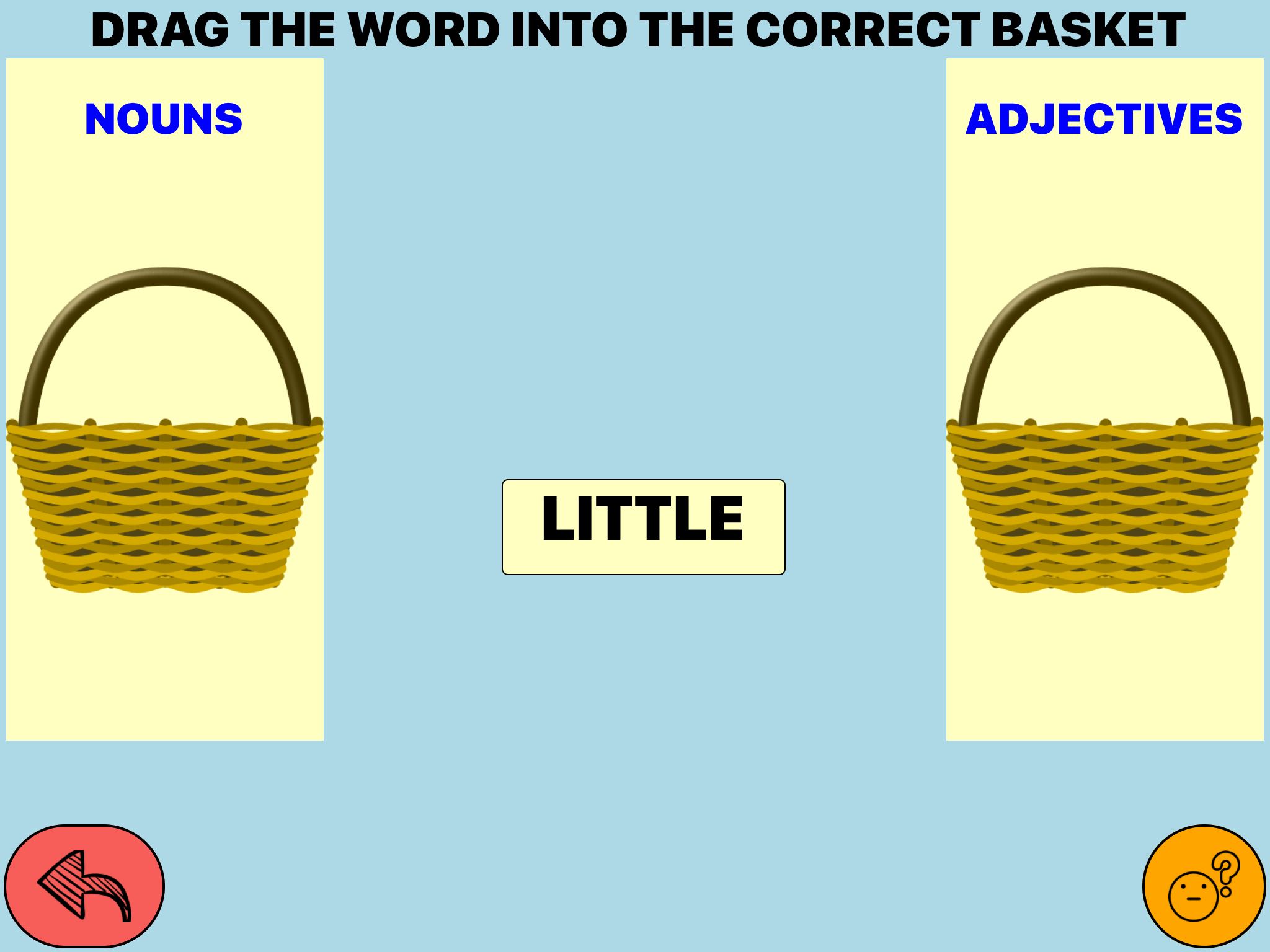 """Drag the word into the correct basket""; ""nouns""  basket on left, ""adjectives"" basket on right with the word ""Little"" in the center of the screen."