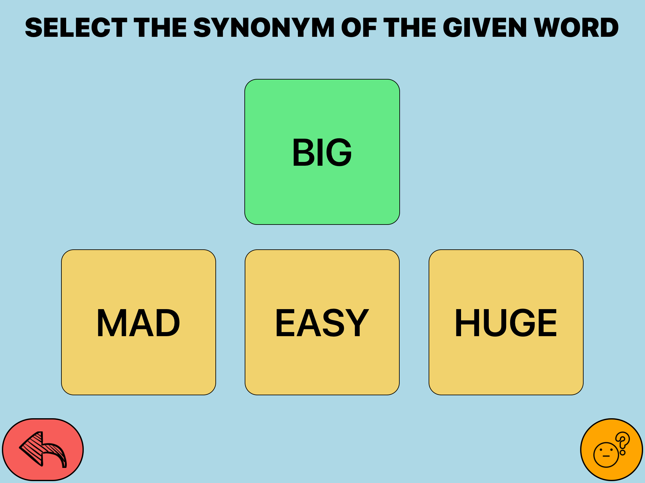 """Select the synonym of the given word: Big""; choices  are Made, Easy Huge. (Double tap on desired answer choice.)"